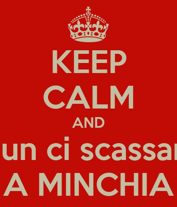 KEEP CALM AND nun ci scassari A MINCHIA