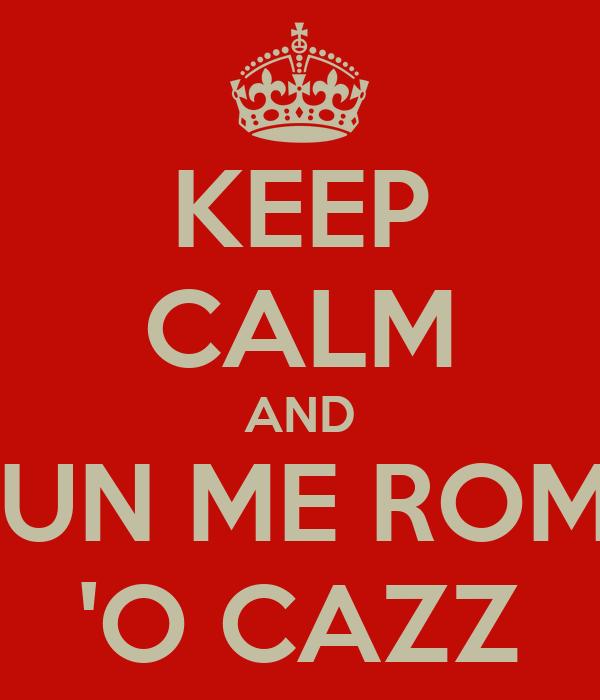 KEEP CALM AND NUN ME ROMP 'O CAZZ