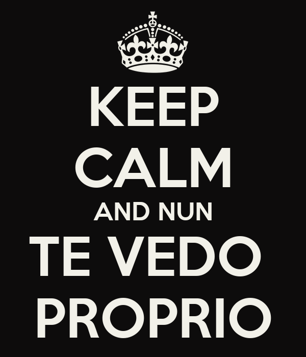 KEEP CALM AND NUN TE VEDO  PROPRIO