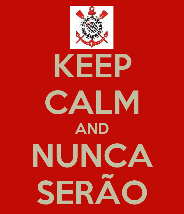KEEP CALM AND NUNCA SERÃO