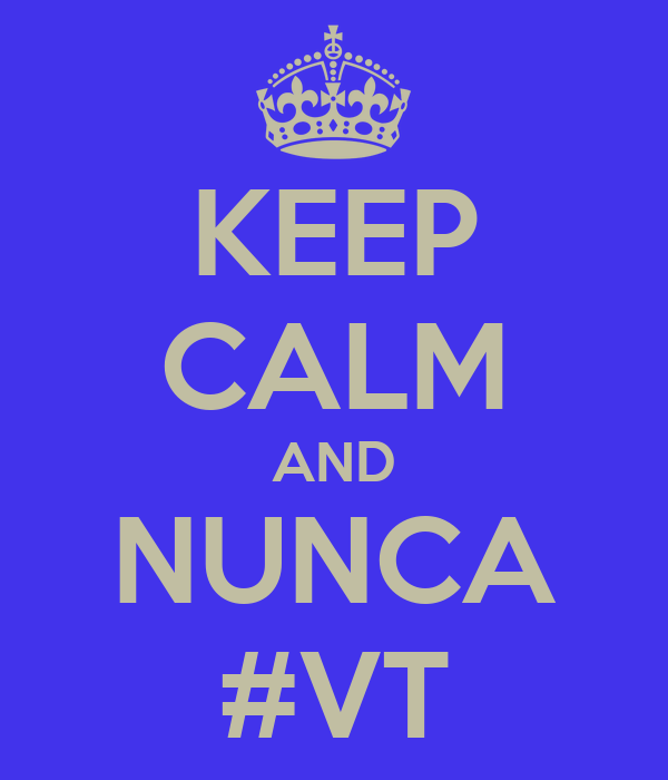 KEEP CALM AND NUNCA #VT