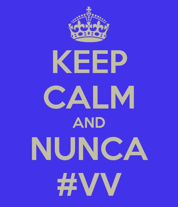 KEEP CALM AND NUNCA #VV