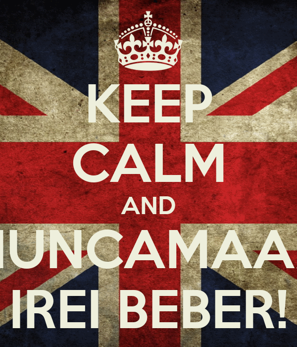KEEP CALM AND NUNCAMAAZ IREI BEBER!