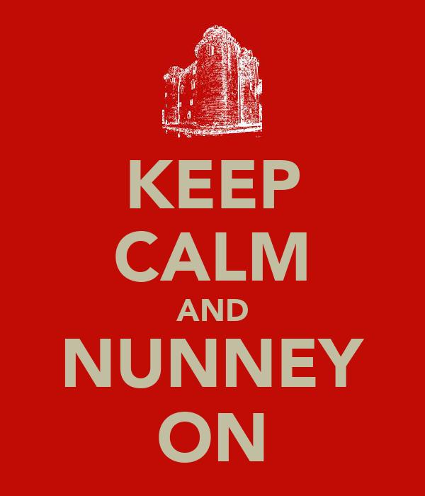 KEEP CALM AND NUNNEY ON