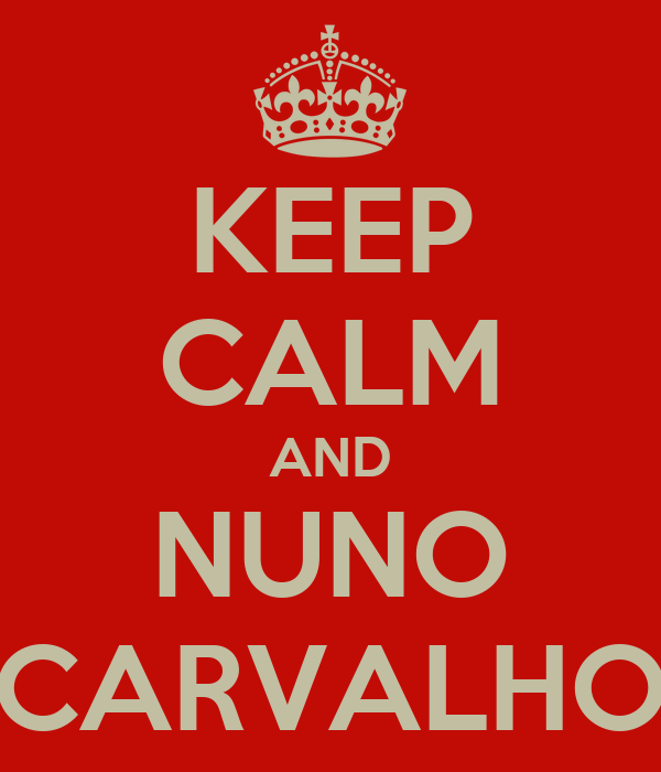 KEEP CALM AND NUNO CARVALHO