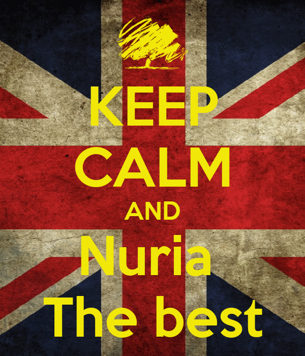 KEEP CALM AND Nuria  The best