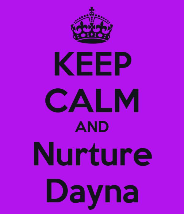 KEEP CALM AND Nurture Dayna