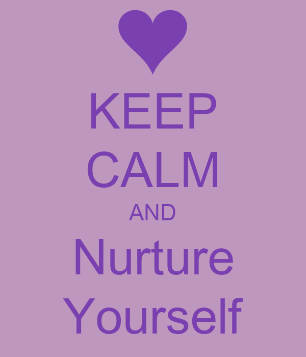 KEEP CALM AND Nurture Yourself