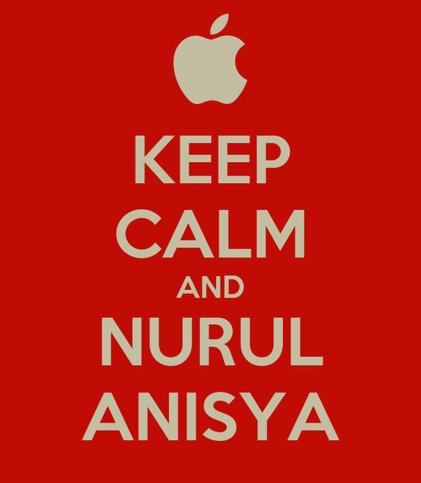 KEEP CALM AND NURUL ANISYA