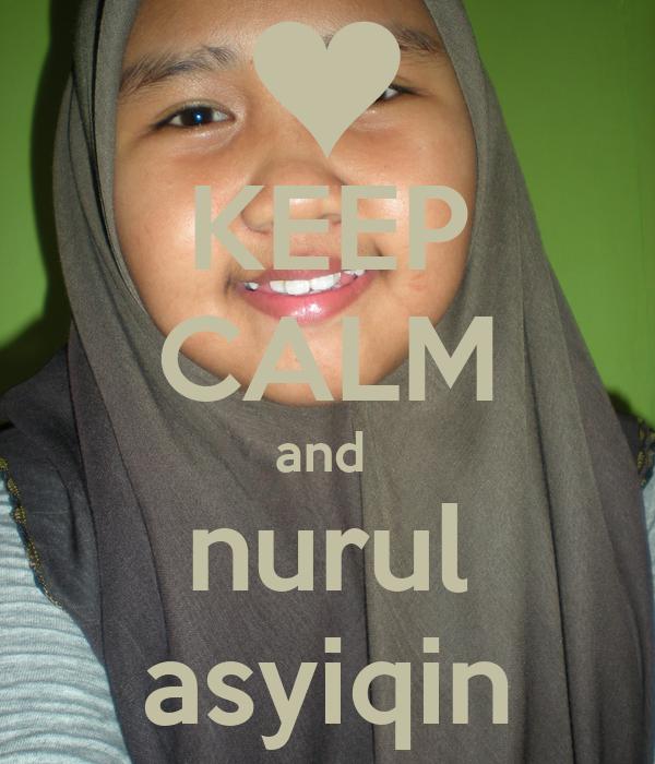 KEEP CALM and  nurul asyiqin