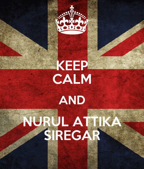 KEEP CALM AND NURUL ATTIKA SIREGAR