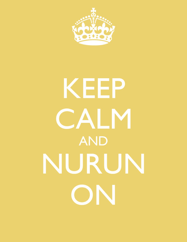 KEEP CALM AND NURUN ON