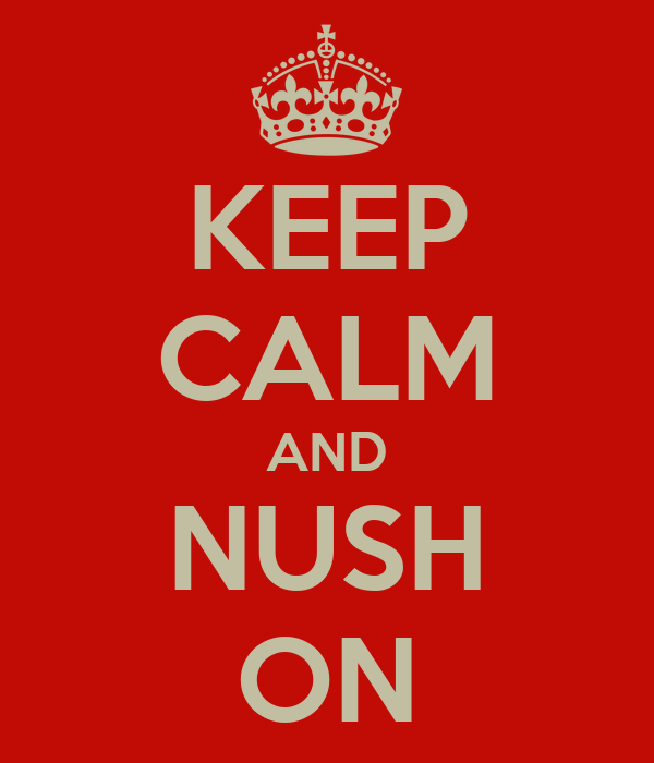 KEEP CALM AND NUSH ON