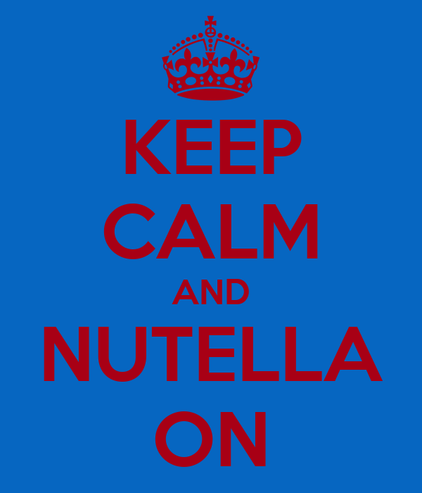 KEEP CALM AND NUTELLA ON
