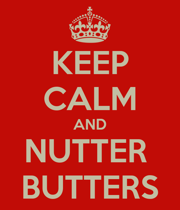 KEEP CALM AND NUTTER  BUTTERS