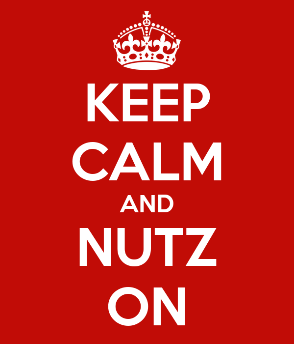 KEEP CALM AND NUTZ ON