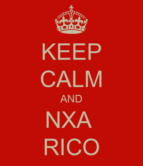 KEEP CALM AND NXA  RICO