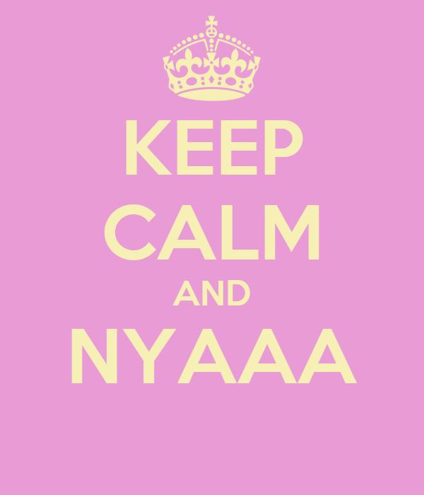KEEP CALM AND NYAAA