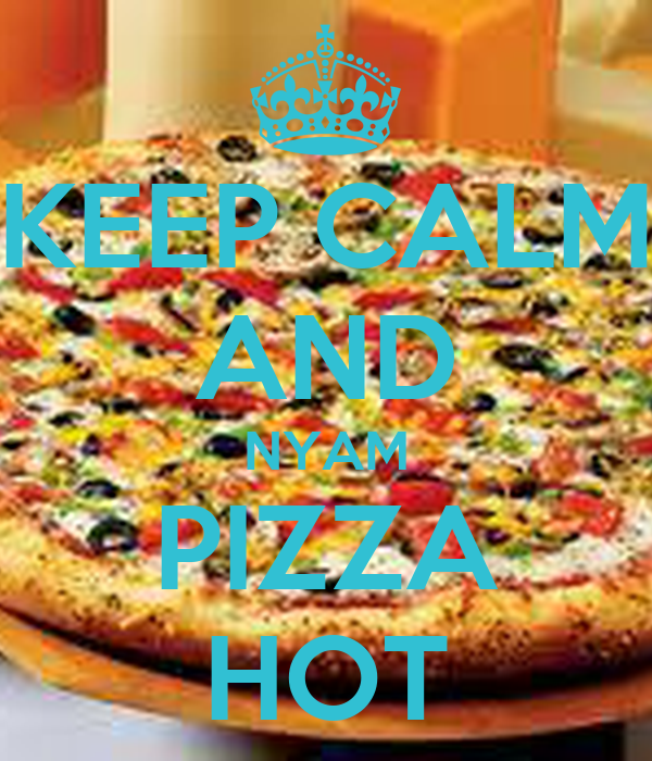 KEEP CALM AND NYAM PIZZA HOT