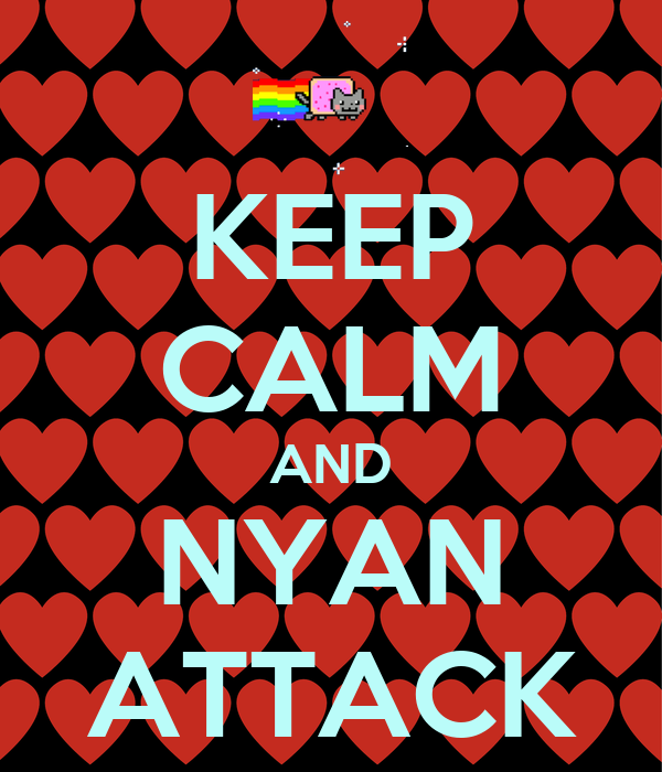 KEEP CALM AND NYAN ATTACK