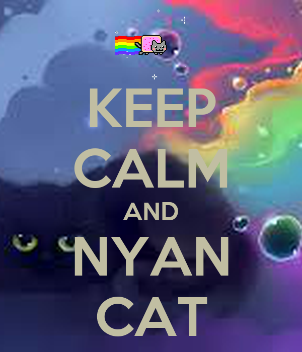 KEEP CALM AND NYAN CAT