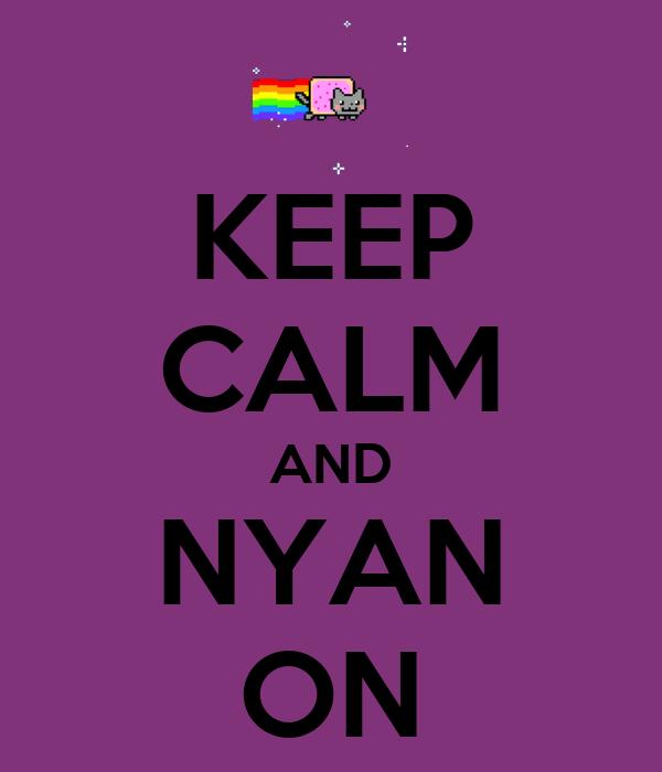 KEEP CALM AND NYAN ON