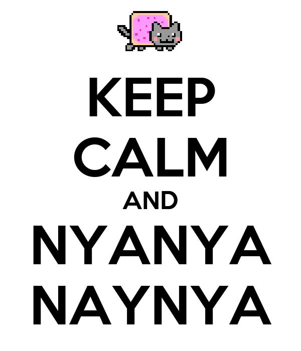 KEEP CALM AND NYANYA NAYNYA