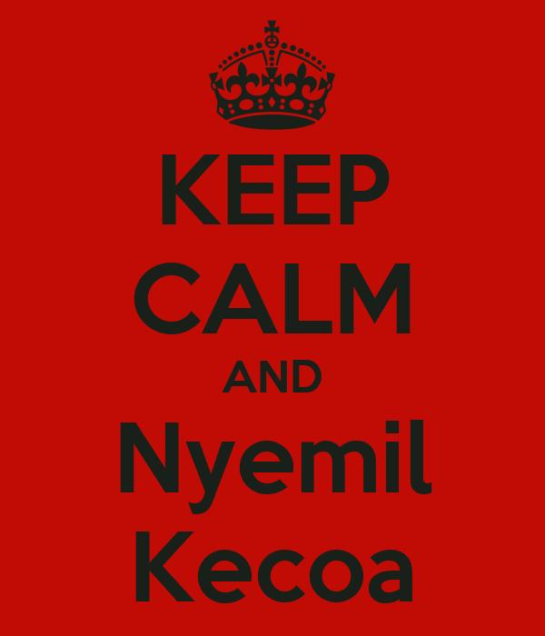 KEEP CALM AND Nyemil Kecoa