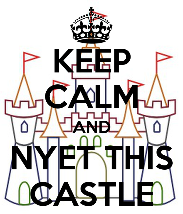 KEEP CALM AND NYET THIS CASTLE