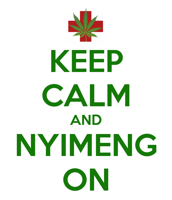 KEEP CALM AND NYIMENG ON