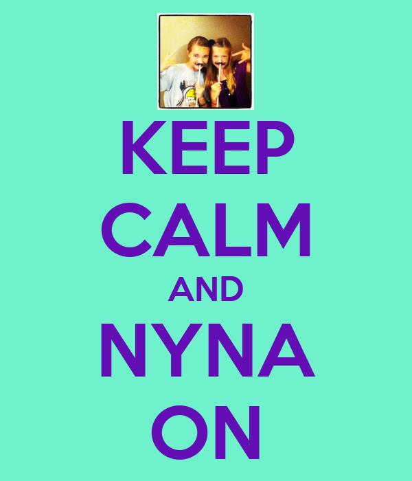 KEEP CALM AND NYNA ON