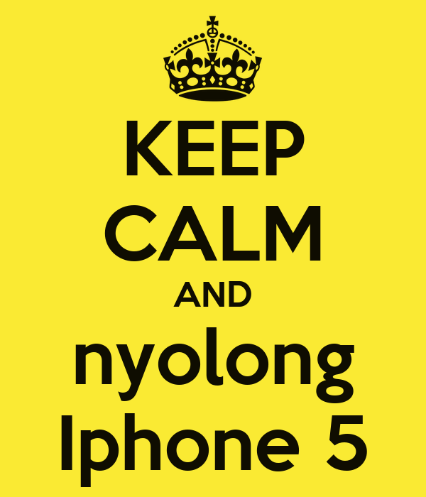 KEEP CALM AND nyolong Iphone 5