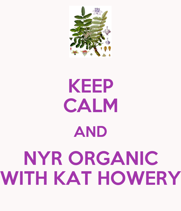 KEEP CALM AND NYR ORGANIC WITH KAT HOWERY