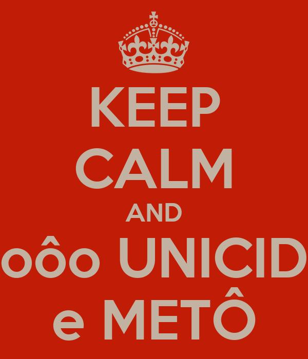 KEEP CALM AND oôo UNICID e METÔ