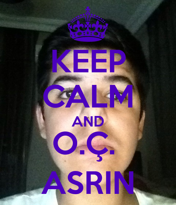KEEP CALM AND O.Ç.  ASRIN