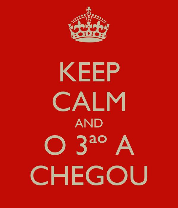 KEEP CALM AND O 3ªº A CHEGOU