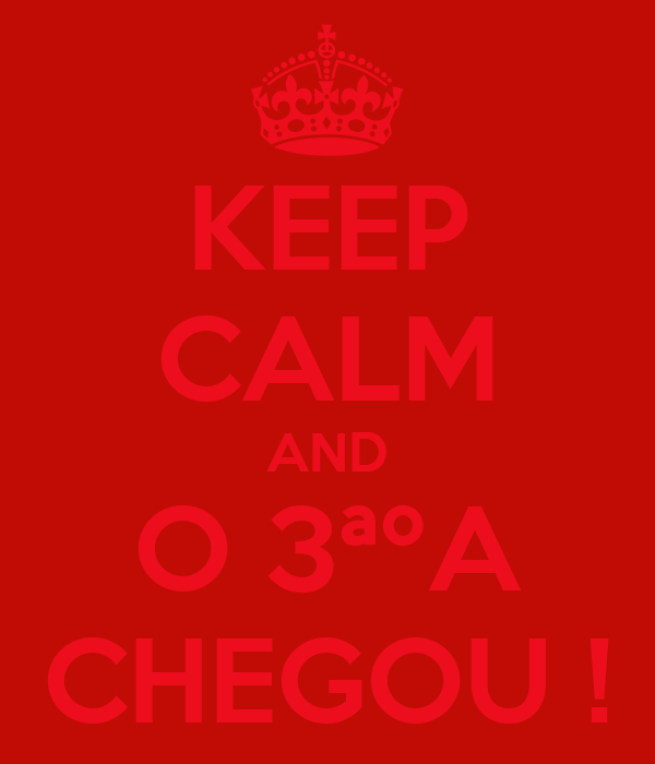KEEP CALM AND O 3ªºA CHEGOU !