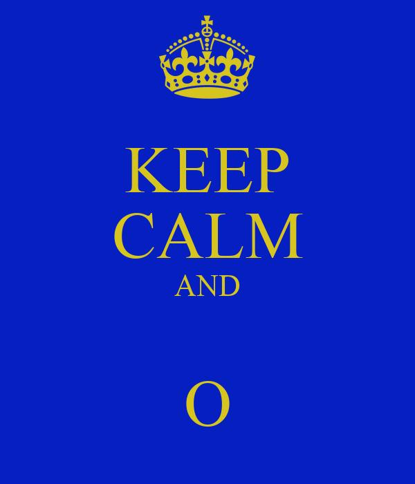 KEEP CALM AND  O