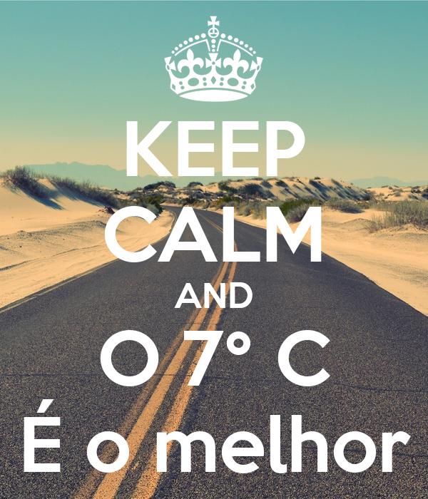 KEEP CALM AND O 7° C É o melhor