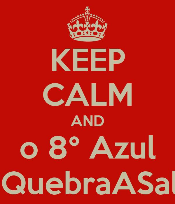KEEP CALM AND o 8° Azul #QuebraASala