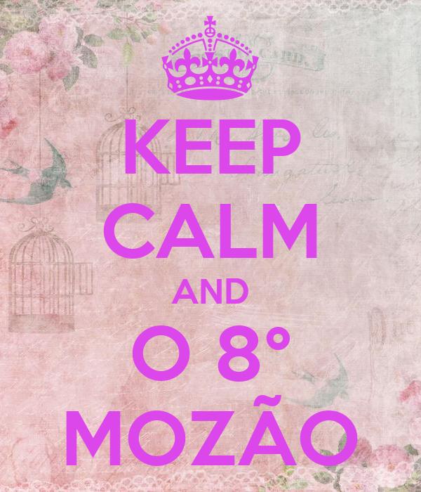 KEEP CALM AND O 8° MOZÃO