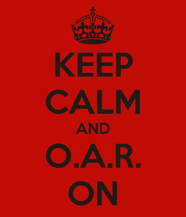 KEEP CALM AND O.A.R. ON