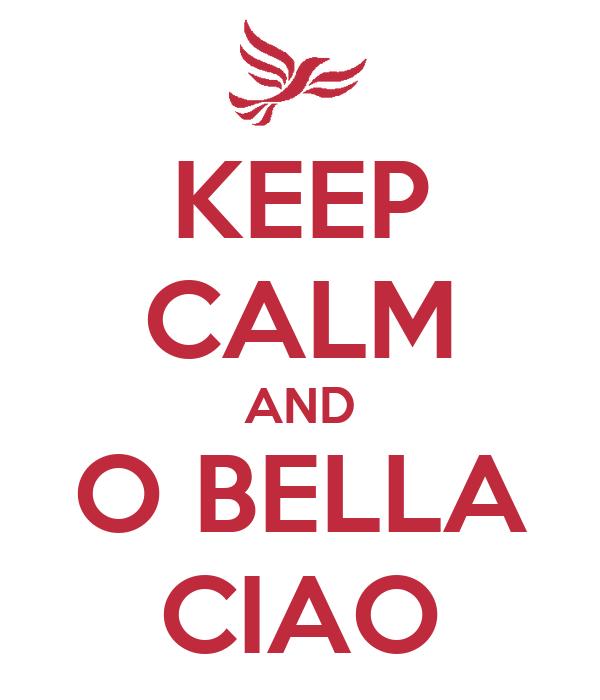 KEEP CALM AND O BELLA CIAO