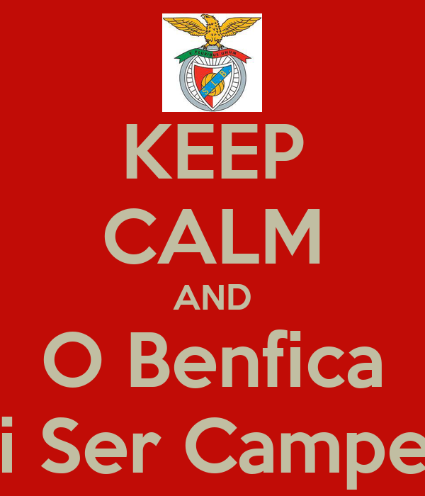 KEEP CALM AND O Benfica Vai Ser Campeão
