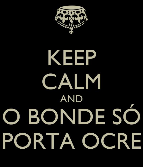 KEEP CALM AND O BONDE SÓ PORTA OCRE