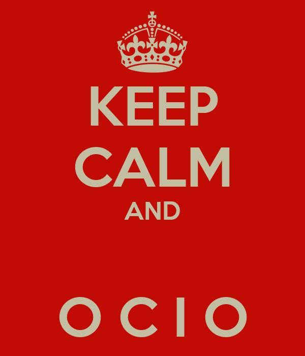 KEEP CALM AND  O C I O