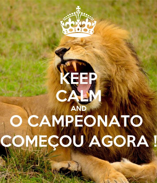 KEEP CALM AND O CAMPEONATO  COMEÇOU AGORA !
