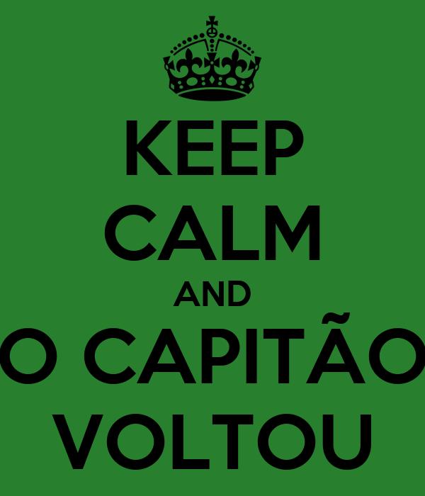 KEEP CALM AND O CAPITÃO VOLTOU