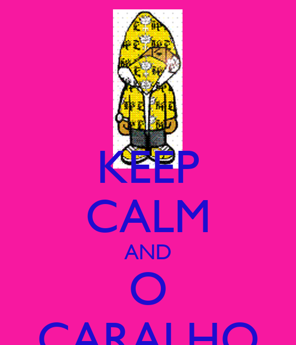 KEEP CALM AND O CARALHO