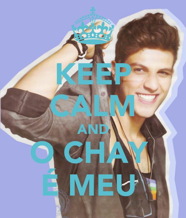 KEEP CALM AND O CHAY  É MEU